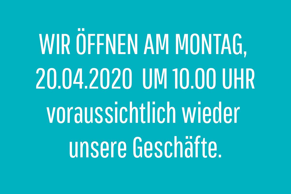 WIR ÖFFNEN AB MONTAG 20.04.2020 ab 10.00h